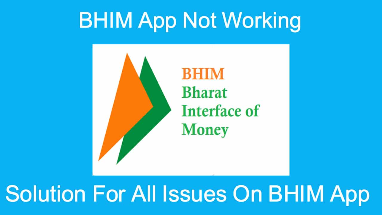 Bhim App Not Working: Get Quick Solution for All The Errors [Updated]